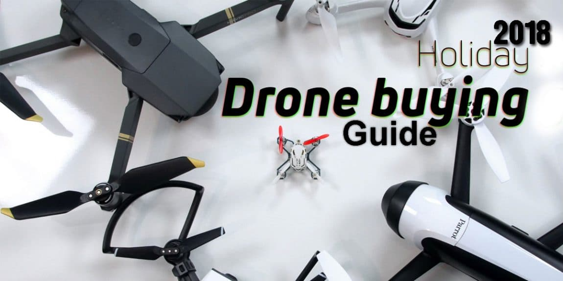 Drone Buying Guide 2018 – All You Need To Know