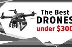 The Best Drone Under $300: 11 Excellent Camera Drones Reviewed