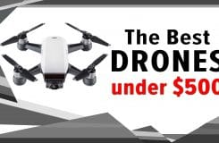 The Best Drone Under $500: 2019's Top UHD Camera Drones