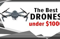 The 10 Best Drones Under $1000: Elite List of Camera Drones Reviewed